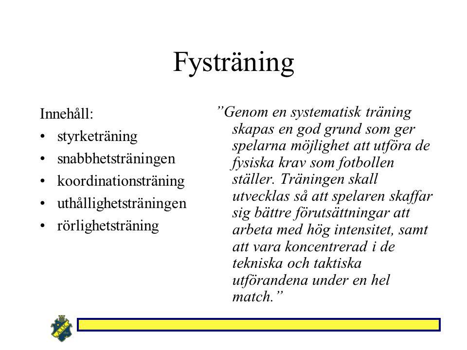 Fysträning Innehåll: styrketräning snabbhetsträningen koordinationsträning uthållighetsträningen rörlighetsträning Genom en systematisk träning skapas en god grund som ger spelarna möjlighet att utföra de fysiska krav som fotbollen ställer.