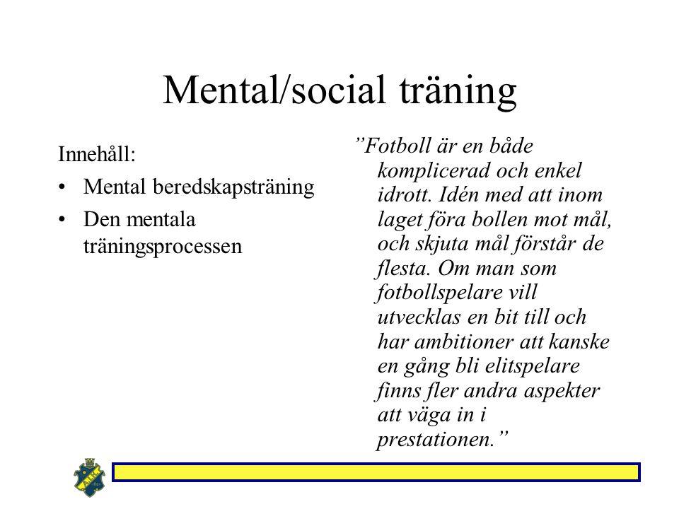 Mental/social träning Innehåll: Mental beredskapsträning Den mentala träningsprocessen Fotboll är en både komplicerad och enkel idrott.