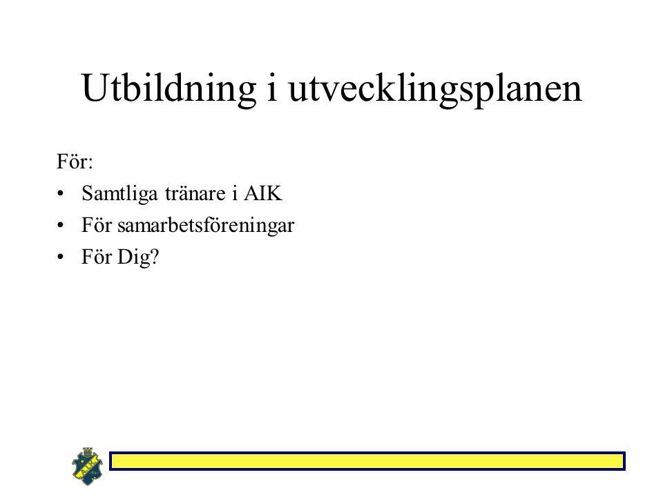 Utbildning i utvecklingsplanen För: Samtliga tränare i AIK För samarbetsföreningar För Dig