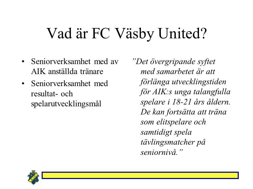 """Vad är FC Väsby United? Seniorverksamhet med av AIK anställda tränare Seniorverksamhet med resultat- och spelarutvecklingsmål """"Det övergripande syftet"""