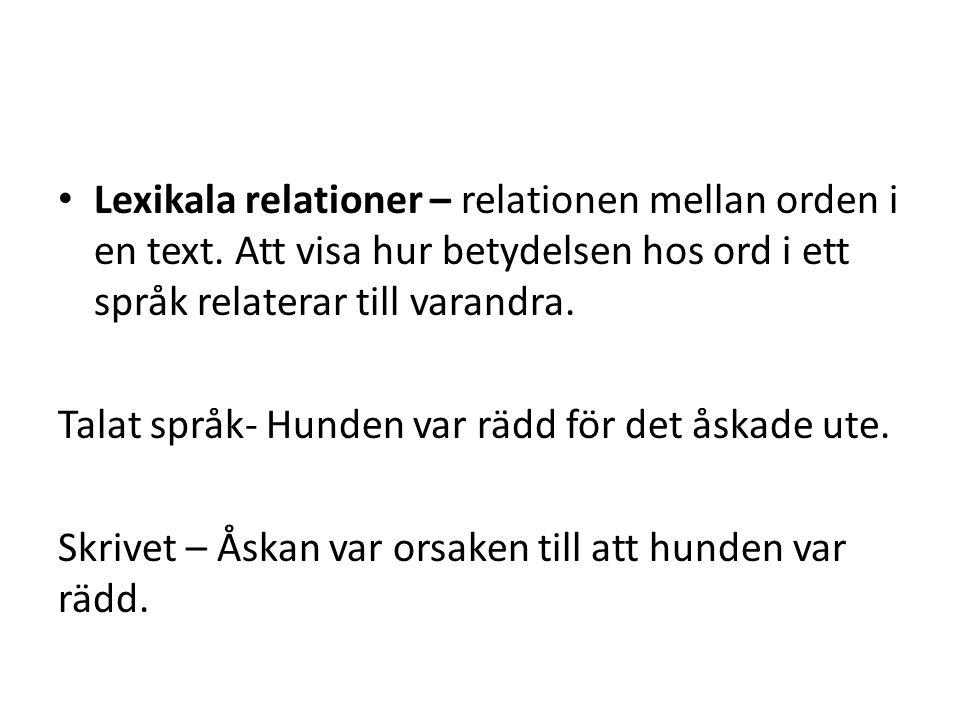 Lexikala relationer – relationen mellan orden i en text. Att visa hur betydelsen hos ord i ett språk relaterar till varandra. Talat språk- Hunden var