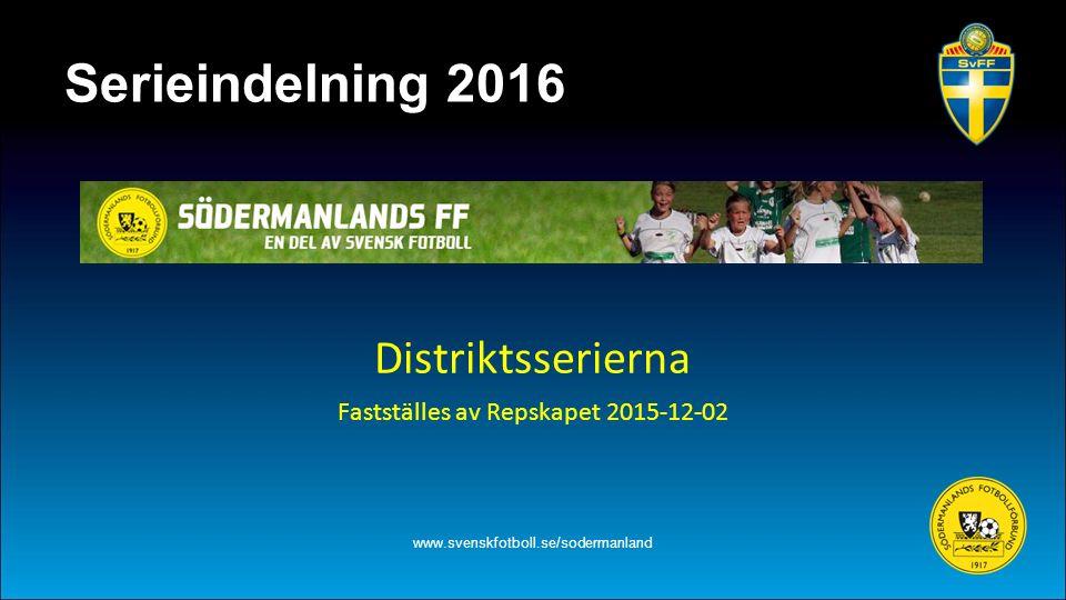 Serieindelning 2016 Distriktsserierna Fastställes av Repskapet 2015-12-02 www.svenskfotboll.se/sodermanland