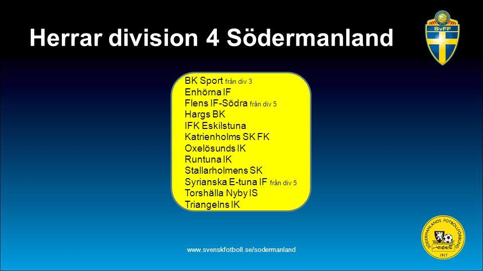 Herrar division 4 Södermanland www.svenskfotboll.se/sodermanland BK Sport från div 3 Enhörna IF Flens IF-Södra från div 5 Hargs BK IFK Eskilstuna Katr