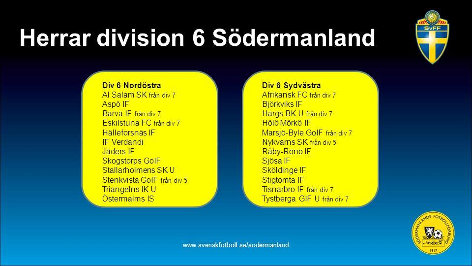 Herrar division 6 Södermanland www.svenskfotboll.se/sodermanland Div 6 Nordöstra Al Salam SK från div 7 Aspö IF Barva IF från div 7 Eskilstuna FC från