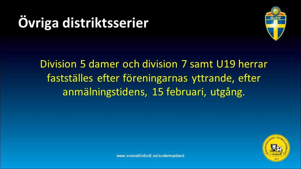 Övriga distriktsserier Division 5 damer och division 7 samt U19 herrar fastställes efter föreningarnas yttrande, efter anmälningstidens, 15 februari, utgång.