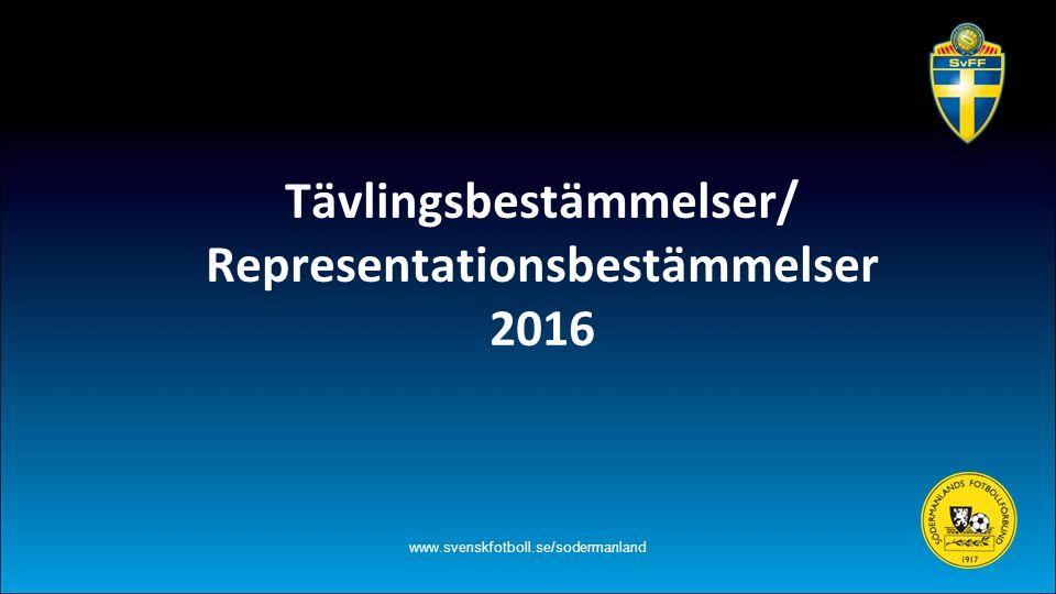 Tävlingsbestämmelser/ Representationsbestämmelser 2016 www.svenskfotboll.se/sodermanland