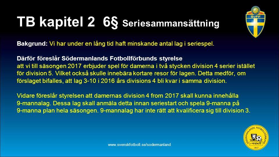 TB kapitel 2 6§ Seriesammansättning Bakgrund: Vi har under en lång tid haft minskande antal lag i seriespel. Därför föreslår Södermanlands Fotbollförb