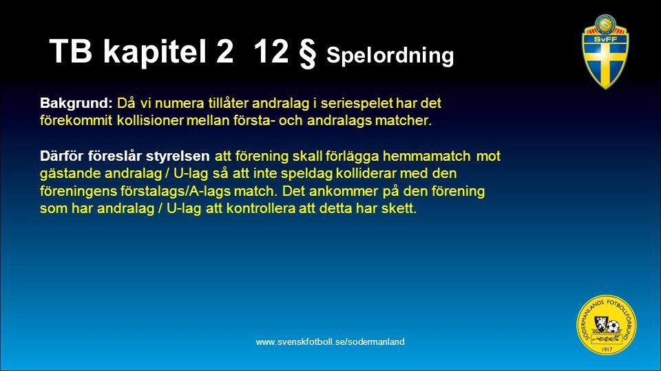 TB kapitel 2 12 § Spelordning Bakgrund: Då vi numera tillåter andralag i seriespelet har det förekommit kollisioner mellan första- och andralags match