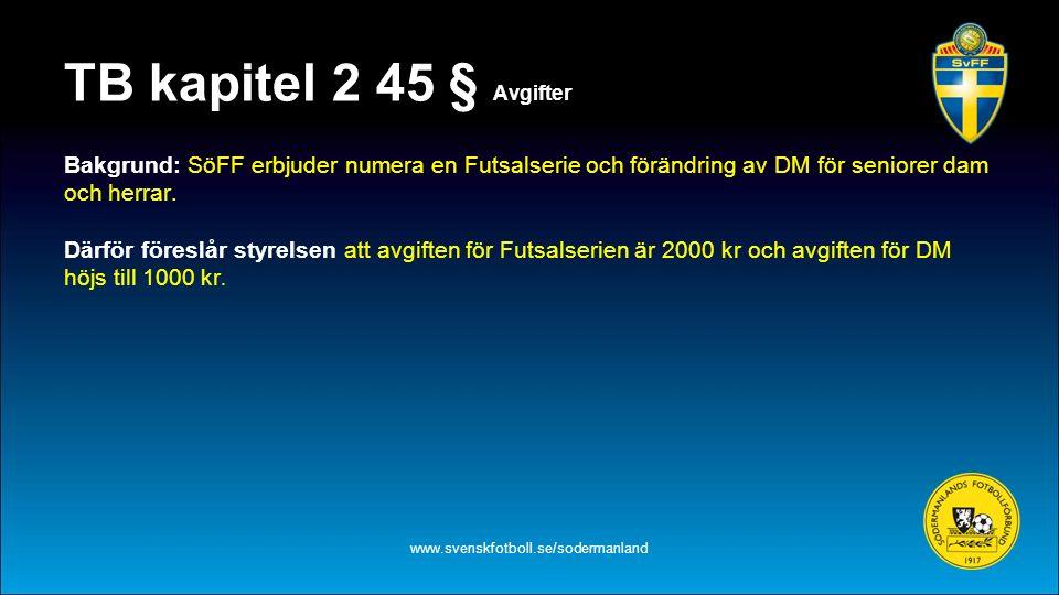 TB kapitel 2 45 § Avgifter Bakgrund: SöFF erbjuder numera en Futsalserie och förändring av DM för seniorer dam och herrar. Därför föreslår styrelsen a