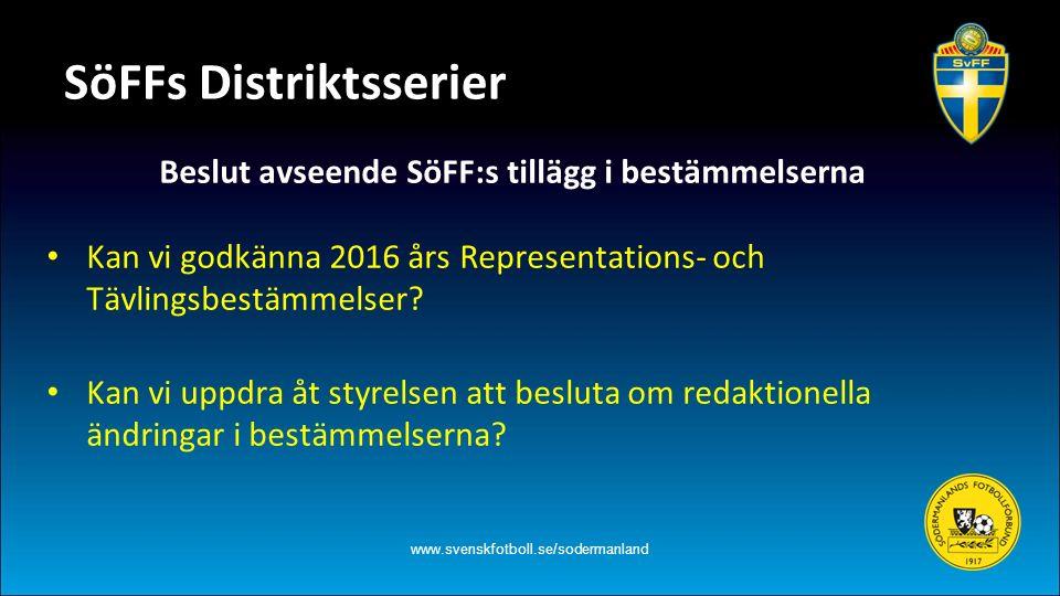 Beslut avseende SöFF:s tillägg i bestämmelserna Kan vi godkänna 2016 års Representations- och Tävlingsbestämmelser? Kan vi uppdra åt styrelsen att bes