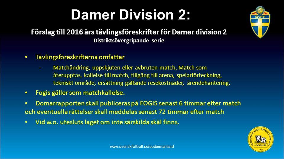 Förslag till 2016 års tävlingsföreskrifter för Damer division 2 Distriktsövergripande serie www.svenskfotboll.se/sodermanland Tävlingsföreskrifterna o