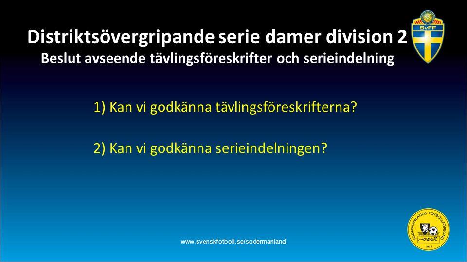 Distriktsövergripande serie damer division 2 Beslut avseende tävlingsföreskrifter och serieindelning www.svenskfotboll.se/sodermanland 1) Kan vi godkä