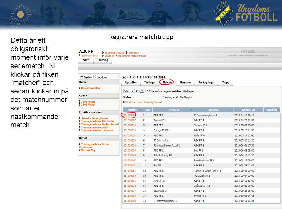 Registrera matchtrupp Detta är ett obligatoriskt moment inför varje seriematch.