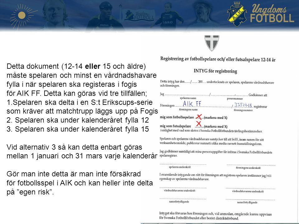 Detta dokument (12-14 eller 15 och äldre) måste spelaren och minst en vårdnadshavare fylla i när spelaren ska registeras i fogis för AIK FF.