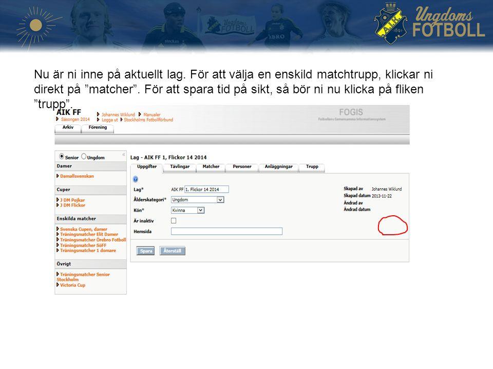 Nu är ni inne på aktuellt lag. För att välja en enskild matchtrupp, klickar ni direkt på matcher .