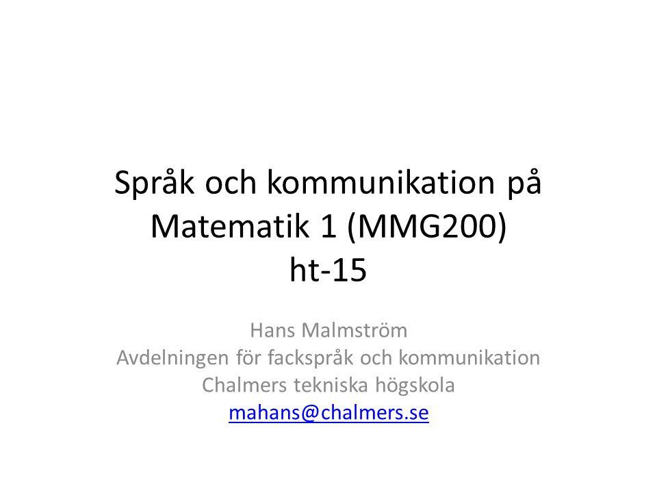 Språk och kommunikation på Matematik 1 (MMG200) ht-15 Hans Malmström Avdelningen för fackspråk och kommunikation Chalmers tekniska högskola mahans@chalmers.se