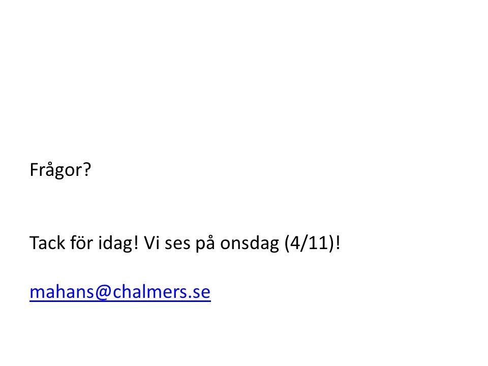 Frågor Tack för idag! Vi ses på onsdag (4/11)! mahans@chalmers.se