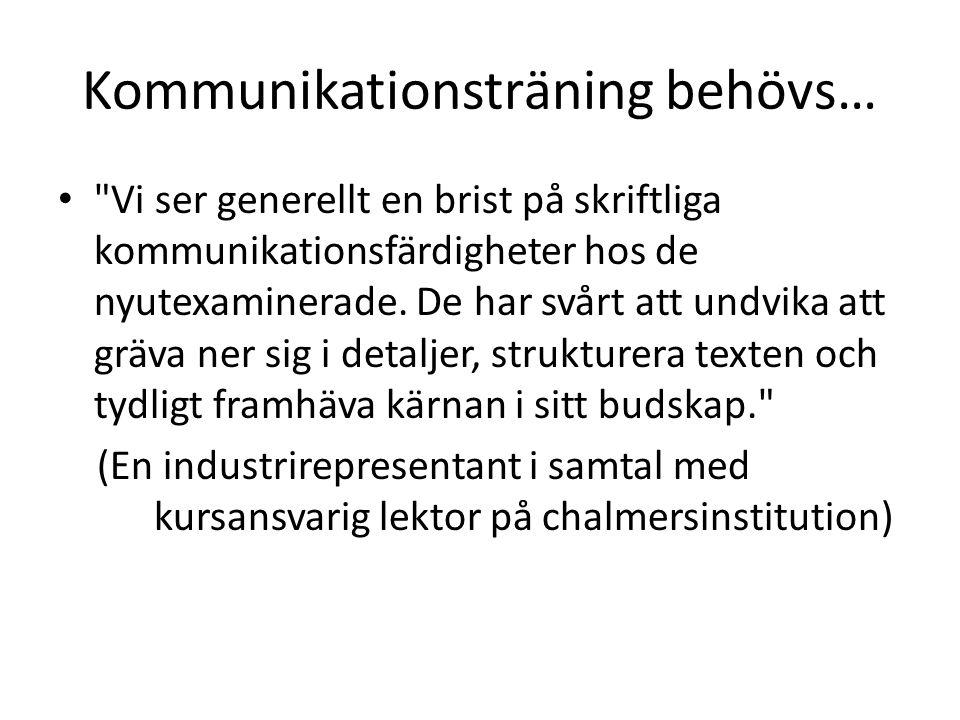 …och er träning är unik Verksamheten är den enda av sitt slag på ett svenskt lärosäte Inget annat universitet erbjuder och satsar på integrerad undervisning om språk och kommunikation i matematikämnen Det ger resultat vilket visats i utvärderingar av verksamheten vid Chalmers och inte minst i kommentarer från studenter och ämneskollegor