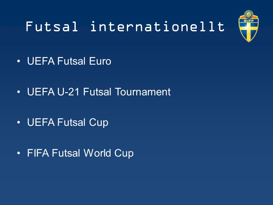 Futsal internationellt UEFA Futsal Euro UEFA U-21 Futsal Tournament UEFA Futsal Cup FIFA Futsal World Cup