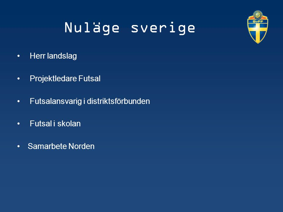 Nuläge sverige Herr landslag Projektledare Futsal Futsalansvarig i distriktsförbunden Futsal i skolan Samarbete Norden