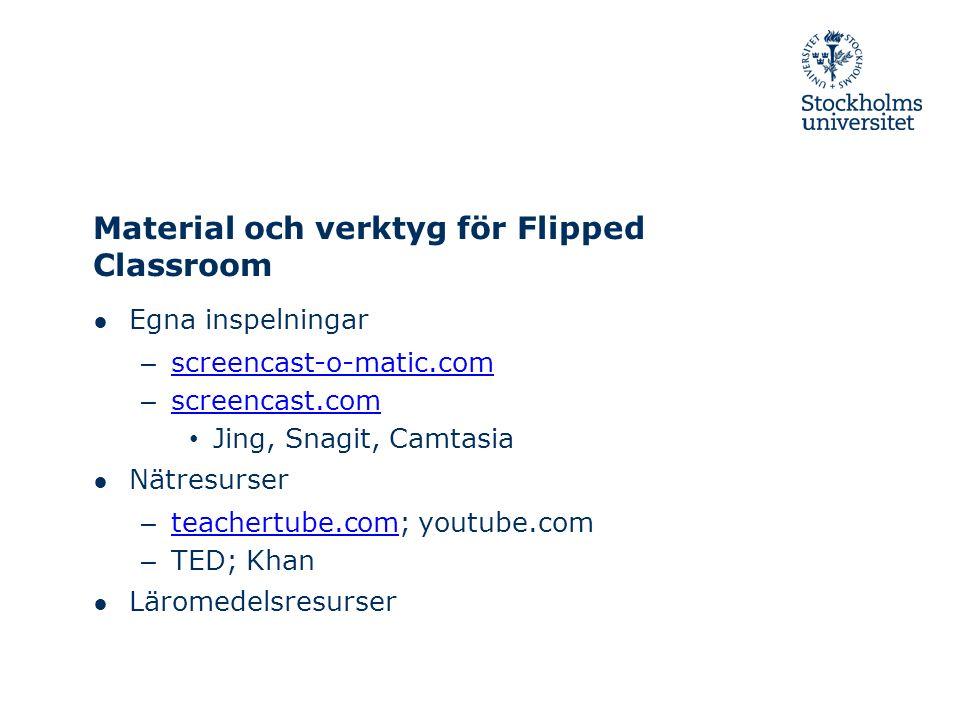Material och verktyg för Flipped Classroom ● Egna inspelningar – screencast-o-matic.com screencast-o-matic.com – screencast.com screencast.com Jing, S
