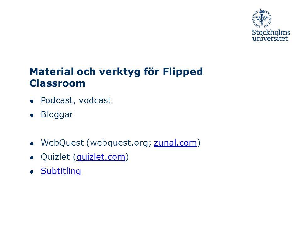 Material och verktyg för Flipped Classroom ● Podcast, vodcast ● Bloggar ● WebQuest (webquest.org; zunal.com)zunal.com ● Quizlet (quizlet.com)quizlet.c