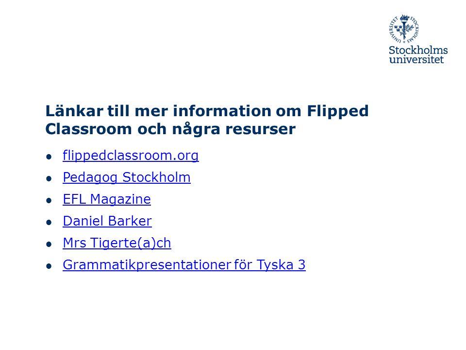 Länkar till mer information om Flipped Classroom och några resurser ● flippedclassroom.org flippedclassroom.org ● Pedagog Stockholm Pedagog Stockholm