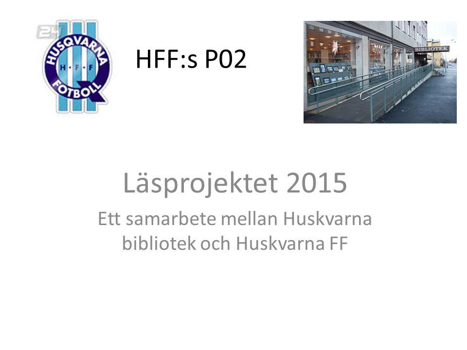 HFF:s P02 Läsprojektet 2015 Ett samarbete mellan Huskvarna bibliotek och Huskvarna FF