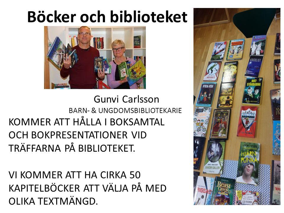 Böcker och biblioteket Gunvi Carlsson BARN- & UNGDOMSBIBLIOTEKARIE KOMMER ATT HÅLLA I BOKSAMTAL OCH BOKPRESENTATIONER VID TRÄFFARNA PÅ BIBLIOTEKET. VI