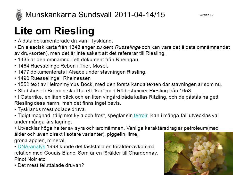 Version 1.0 Munskänkarna Sundsvall 2011-04-14/15 Lite om Riesling Äldsta dokumenterade druvan i Tyskland.