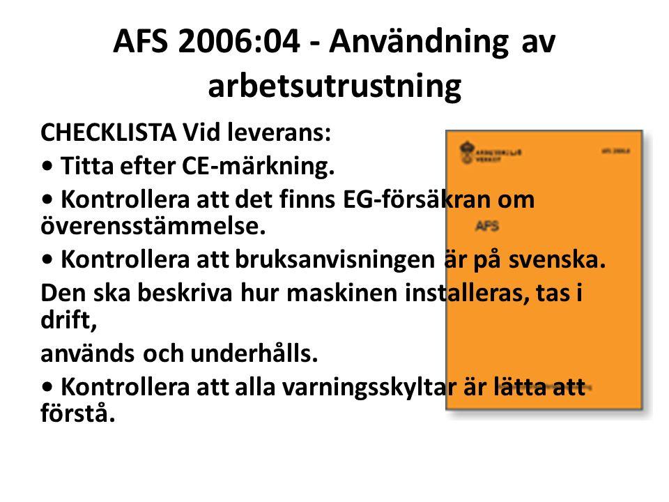 AFS 2006:04 - Användning av arbetsutrustning CHECKLISTA Vid leverans: Titta efter CE-märkning. Kontrollera att det finns EG-försäkran om överensstämme