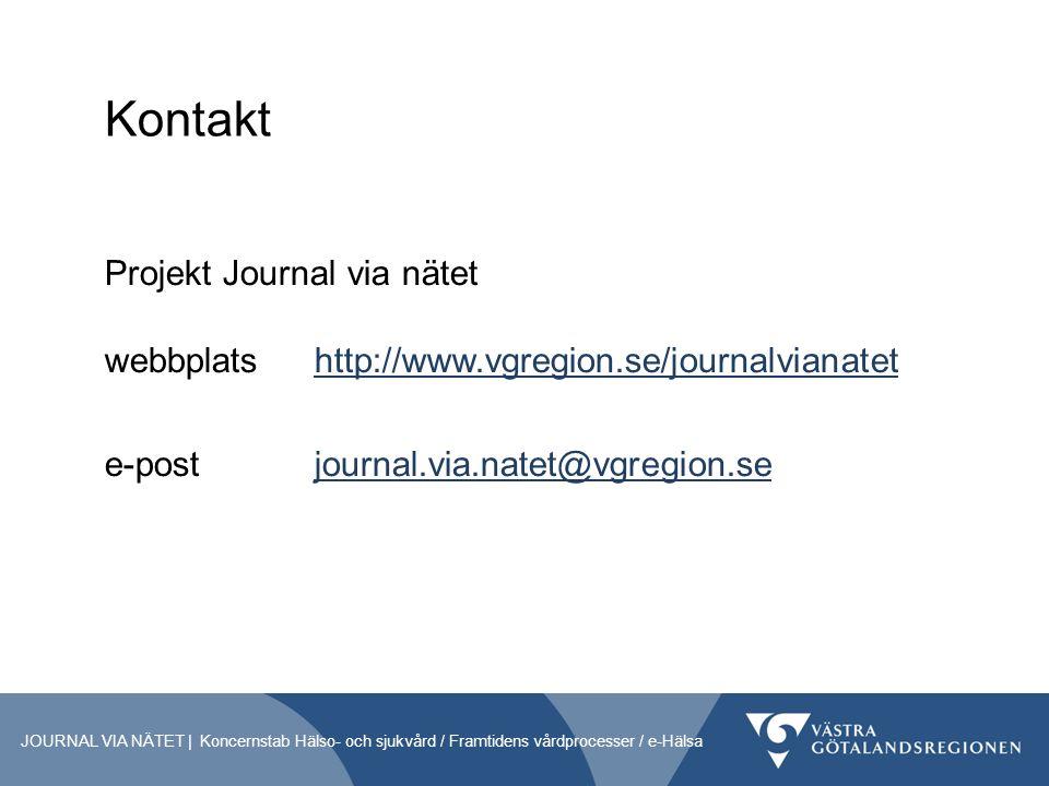 Kontakt Projekt Journal via nätet webbplats http://www.vgregion.se/journalvianatethttp://www.vgregion.se/journalvianatet e-post journal.via.natet@vgregion.sejournal.via.natet@vgregion.se JOURNAL VIA NÄTET | Koncernstab Hälso- och sjukvård / Framtidens vårdprocesser / e-Hälsa