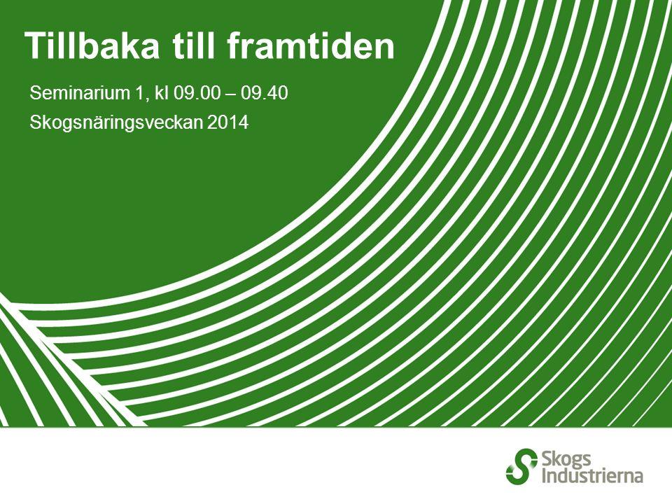 Tillbaka till framtiden Seminarium 1, kl 09.00 – 09.40 Skogsnäringsveckan 2014