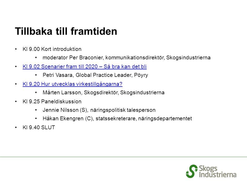 Tillbaka till framtiden Kl 9.00 Kort introduktion moderator Per Braconier, kommunikationsdirektör, Skogsindustrierna Kl 9.02 Scenarier fram till 2020
