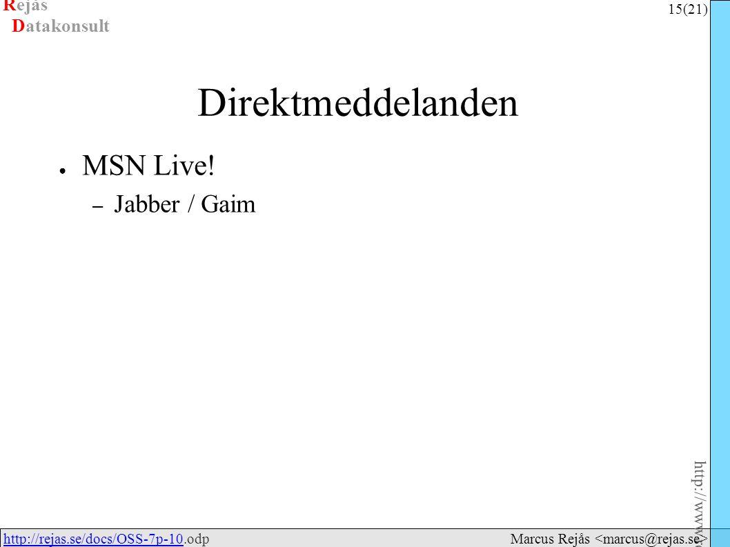 Rejås 15 (21) http://www.rejas.se – Fri programvara är enkelt http://rejas.se/docs/OSS-7p-10.odphttp://rejas.se/docs/OSS-7p-10 Datakonsult Marcus Rejås Direktmeddelanden ● MSN Live.