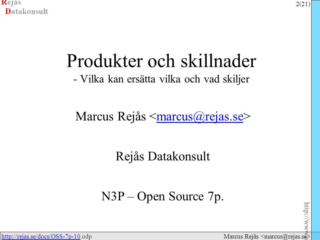 Rejås 2 (21) http://www.rejas.se – Fri programvara är enkelt http://rejas.se/docs/OSS-7p-10.odphttp://rejas.se/docs/OSS-7p-10 Datakonsult Marcus Rejås Produkter och skillnader - Vilka kan ersätta vilka och vad skiljer Marcus Rejås marcus@rejas.se Rejås Datakonsult N3P – Open Source 7p.