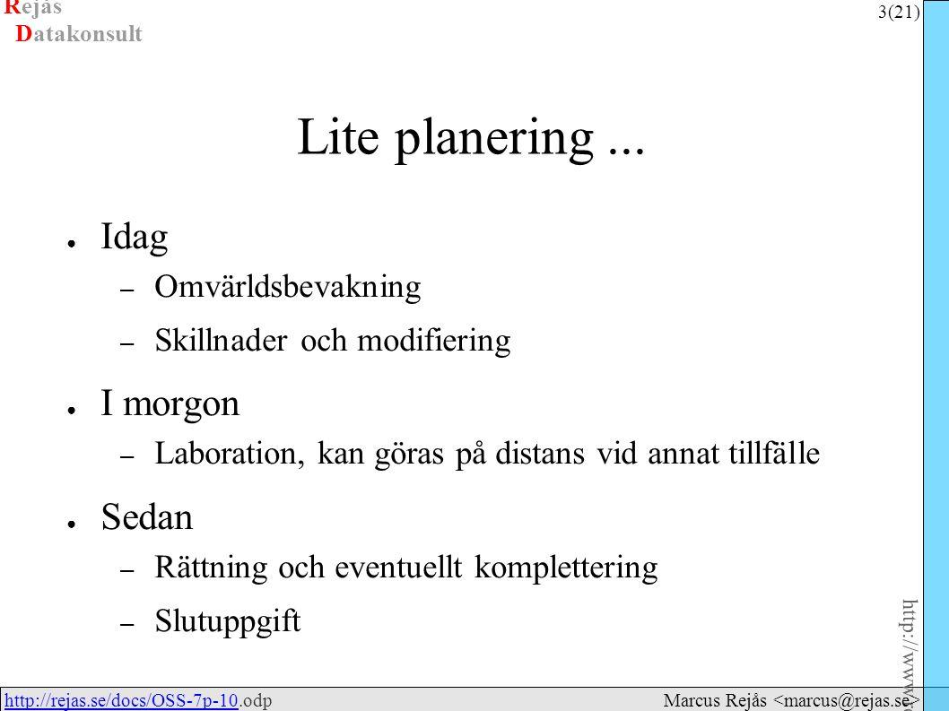 Rejås 3 (21) http://www.rejas.se – Fri programvara är enkelt http://rejas.se/docs/OSS-7p-10.odphttp://rejas.se/docs/OSS-7p-10 Datakonsult Marcus Rejås Lite planering...