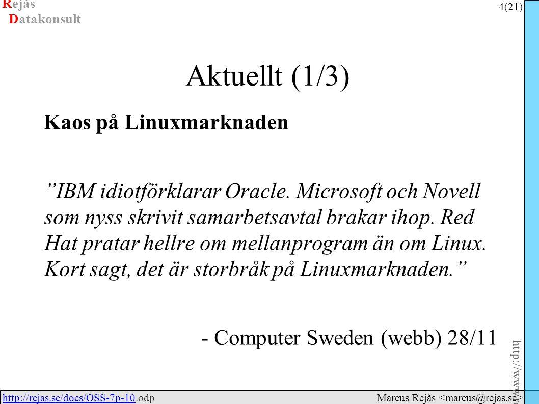 Rejås 4 (21) http://www.rejas.se – Fri programvara är enkelt http://rejas.se/docs/OSS-7p-10.odphttp://rejas.se/docs/OSS-7p-10 Datakonsult Marcus Rejås Aktuellt (1/3) Kaos på Linuxmarknaden IBM idiotförklarar Oracle.