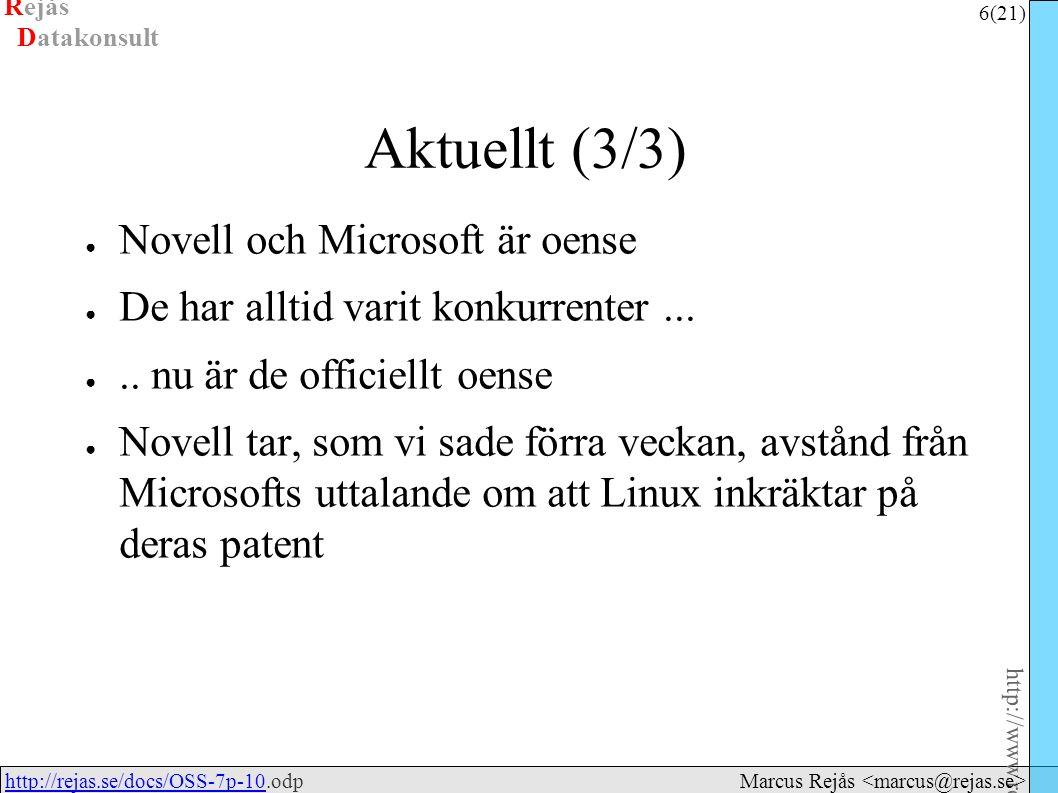 Rejås 6 (21) http://www.rejas.se – Fri programvara är enkelt http://rejas.se/docs/OSS-7p-10.odphttp://rejas.se/docs/OSS-7p-10 Datakonsult Marcus Rejås Aktuellt (3/3) ● Novell och Microsoft är oense ● De har alltid varit konkurrenter...
