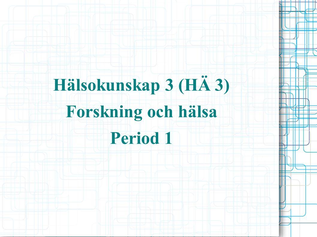 Hälsokunskap 3 (HÄ 3) Forskning och hälsa Period 1