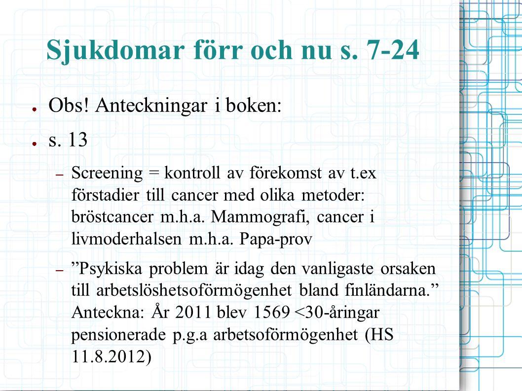 Sjukdomar förr och nu s. 7-24 ● Obs! Anteckningar i boken: ● s. 13 – Screening = kontroll av förekomst av t.ex förstadier till cancer med olika metode