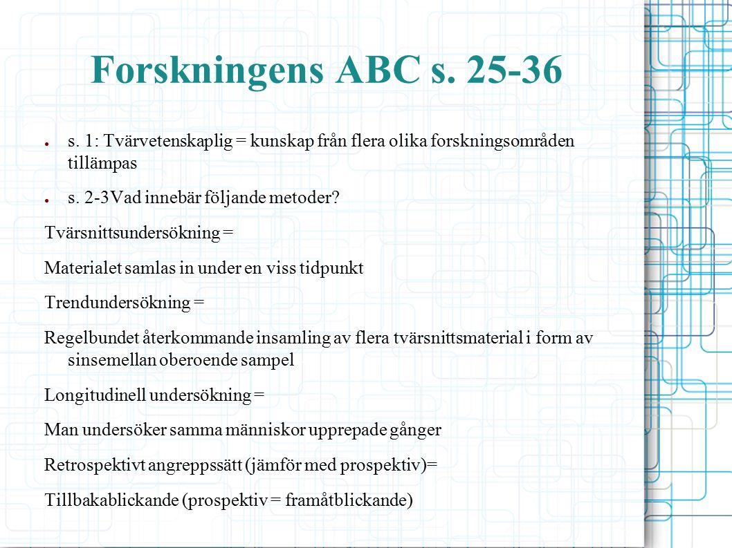 Forskningens ABC s. 25-36 ● s. 1: Tvärvetenskaplig = kunskap från flera olika forskningsområden tillämpas ● s. 2-3Vad innebär följande metoder? Tvärsn