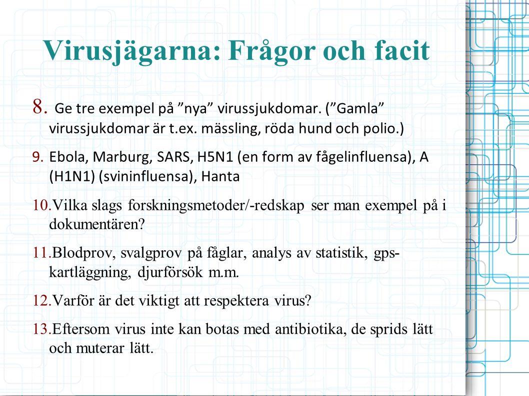 """Virusjägarna: Frågor och facit 8. Ge tre exempel på """"nya"""" virussjukdomar. (""""Gamla"""" virussjukdomar är t.ex. mässling, röda hund och polio.) 9.Ebola, Ma"""