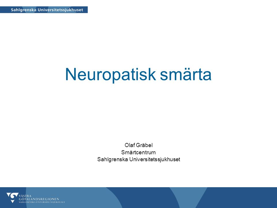Neuropatisk smärta Olaf Gräbel Smärtcentrum Sahlgrenska Universitetssjukhuset