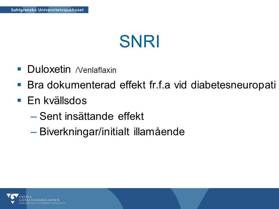 SNRI  Duloxetin /Venlaflaxin  Bra dokumenterad effekt fr.f.a vid diabetesneuropati  En kvällsdos –Sent insättande effekt –Biverkningar/initialt illamående