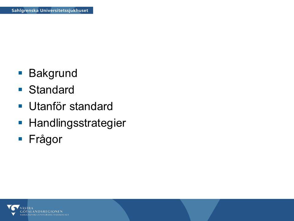  Bakgrund  Standard  Utanför standard  Handlingsstrategier  Frågor