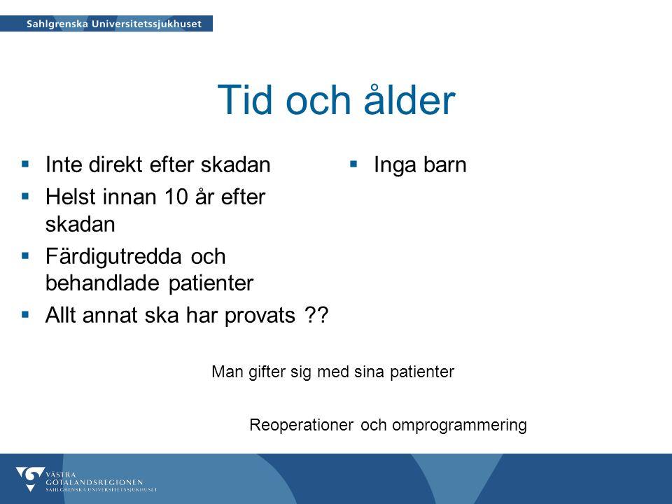 Tid och ålder  Inte direkt efter skadan  Helst innan 10 år efter skadan  Färdigutredda och behandlade patienter  Allt annat ska har provats .