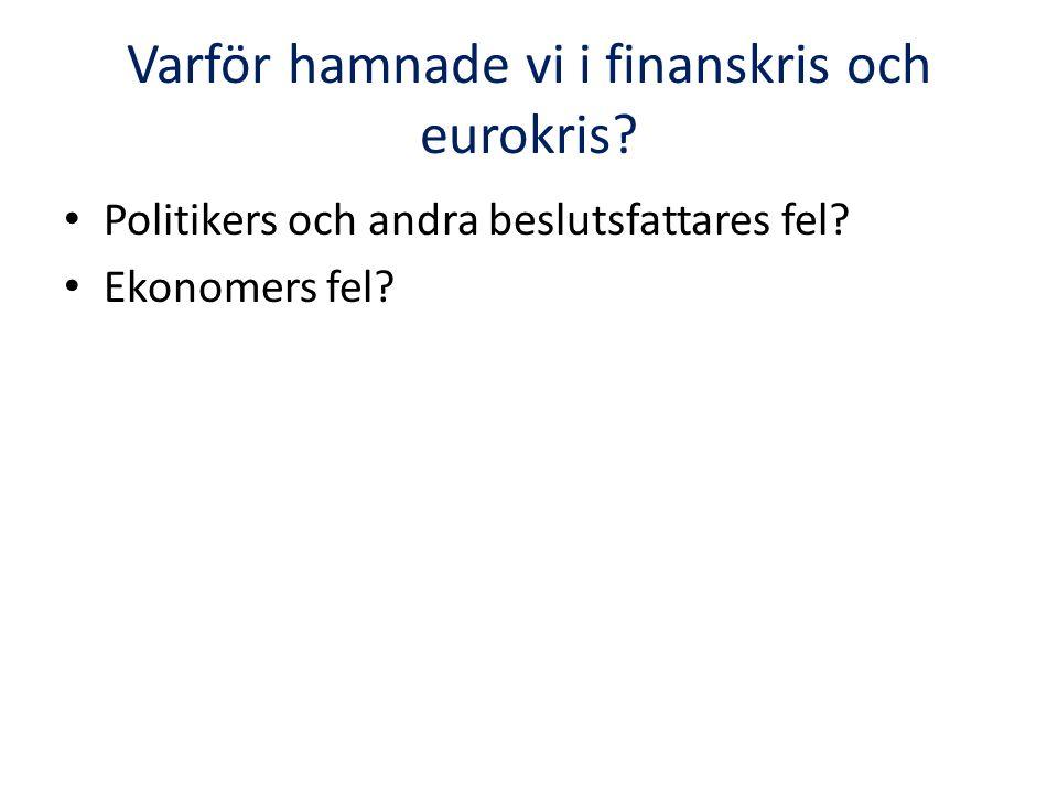Varför hamnade vi i finanskris och eurokris. Politikers och andra beslutsfattares fel.