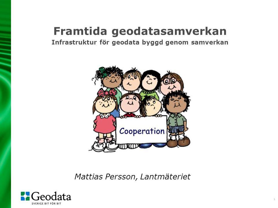 1 Framtida geodatasamverkan Infrastruktur för geodata byggd genom samverkan Mattias Persson, Lantmäteriet