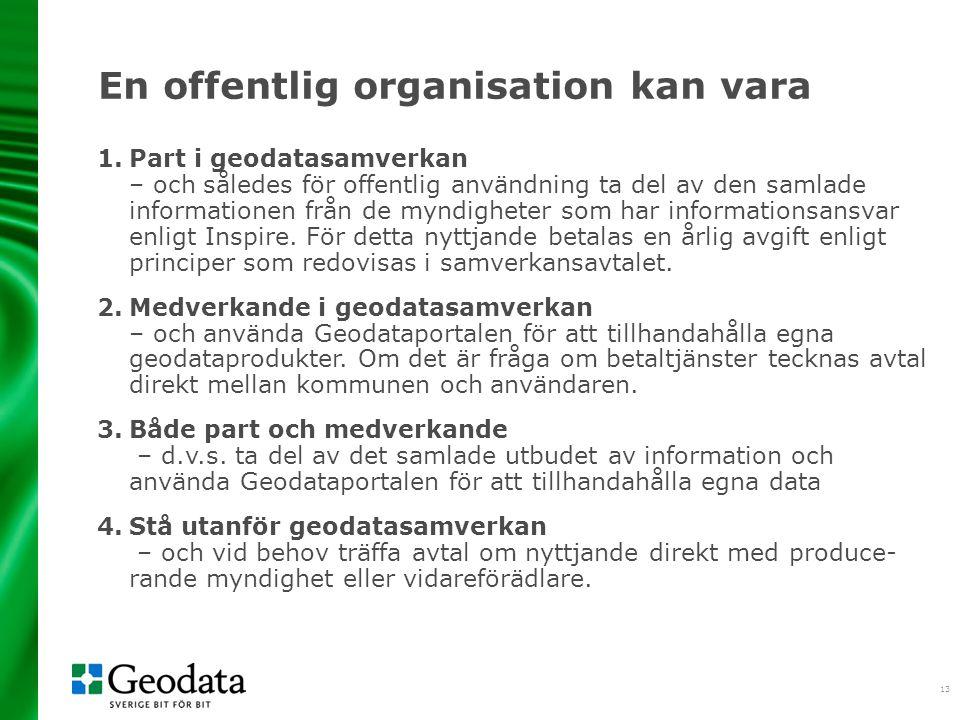 13 En offentlig organisation kan vara 1.Part i geodatasamverkan – och således för offentlig användning ta del av den samlade informationen från de myndigheter som har informationsansvar enligt Inspire.